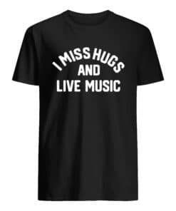 I MISS HUGS AND LIVE MUSIC SHIRTS Unisex T-Shirt