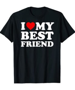 Love My Best Friend T Shirt Heart My Unisex T-Shirt