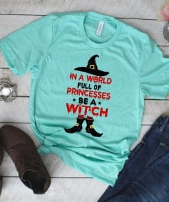 In a world full of princess be a witch tshirt design