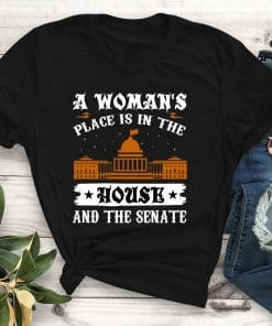 A woman place is in the house and the Senate tshirt design